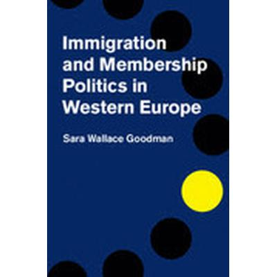 Immigration and Membership Politics in Western Europe (Inbunden, 2014)