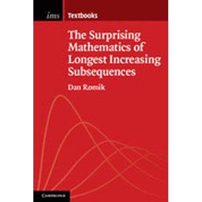 The Surprising Mathematics of Longest Increasing Subsequences (Häftad, 2015)