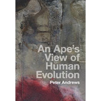 An Ape's View of Human Evolution (Inbunden, 2016)