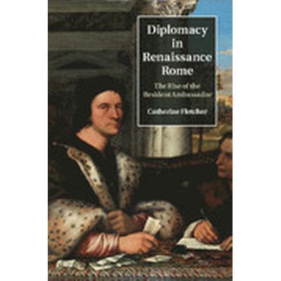 Diplomacy in Renaissance Rome (Inbunden, 2015)