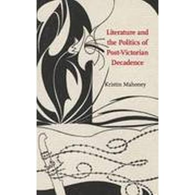 Literature and the Politics of Post-Victorian Decadence (Inbunden, 2015)