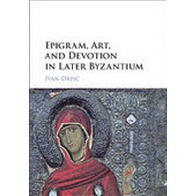 Epigram, Art, and Devotion in Later Byzantium (Inbunden, 2016)