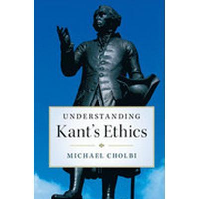 Understanding Kant's Ethics (Inbunden, 2016)