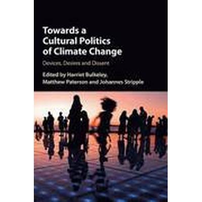 Towards a Cultural Politics of Climate Change (Inbunden, 2016)