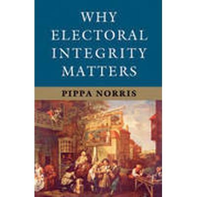 Why Electoral Integrity Matters (Häftad, 2014)