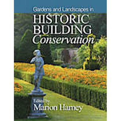 Gardens and Landscapes in Historic Building Conservation (Inbunden, 2014)