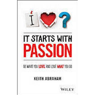 It Starts with Passion: Do What You Love and Love What You Do (Häftad, 2013)