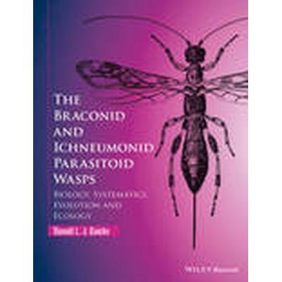 The Braconid and Ichneumonid Parasitoid Wasps (Inbunden, 2015)