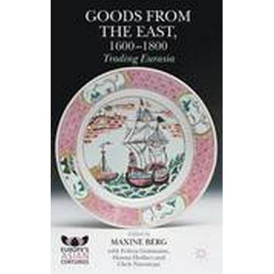 Goods from the East, 1600-1800 (Inbunden, 2015)