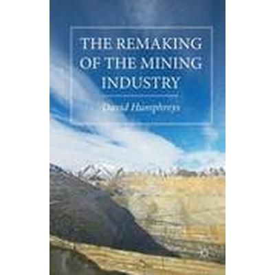 The Remaking of the Mining Industry (Inbunden, 2015)