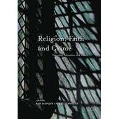 Religion, Faith and Crime (Inbunden, 2016)