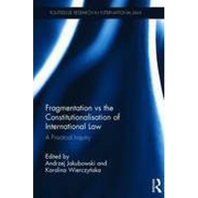 Fragmentation vs. the Constitutionalisation of International Law (Inbunden, 2016)