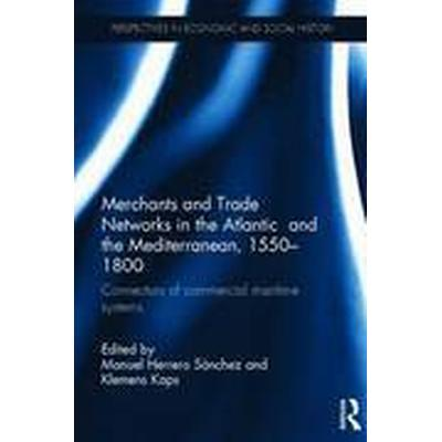 Merchants and Trade Networks in the Atlantic and the Mediterranean, 1550-1800 (Inbunden, 2016)
