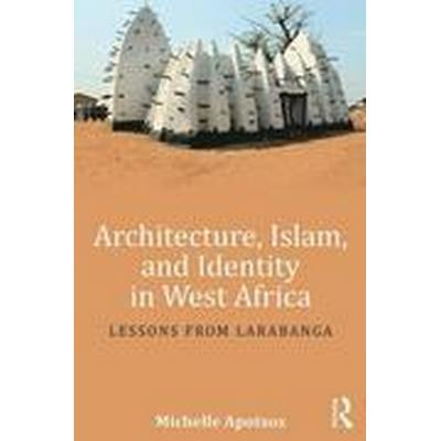 Architecture, Islam, and Identity in West Africa (Häftad, 2016)