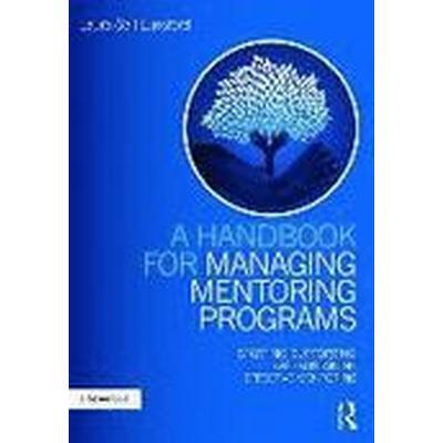 A Handbook for Managing Mentoring Programs (Häftad, 2016)