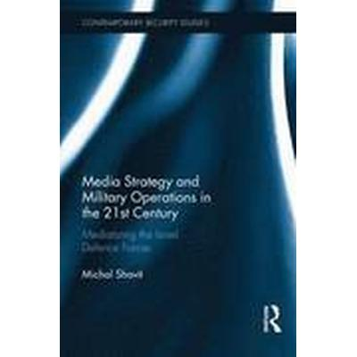 Media Strategy and Military Operations in the 21st Century (Inbunden, 2016)