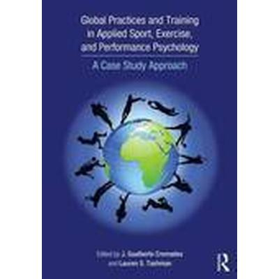 Global Practices and Training in Applied Sport, Exercise, and Performance Psychology (Häftad, 2016)
