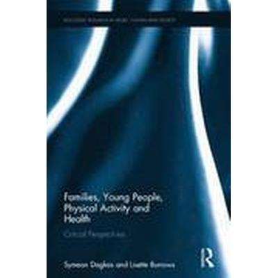 Families, Young People, Physical Activity and Health (Inbunden, 2016)