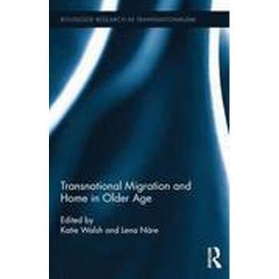 Transnational Migration and Home in Older Age (Inbunden, 2016)
