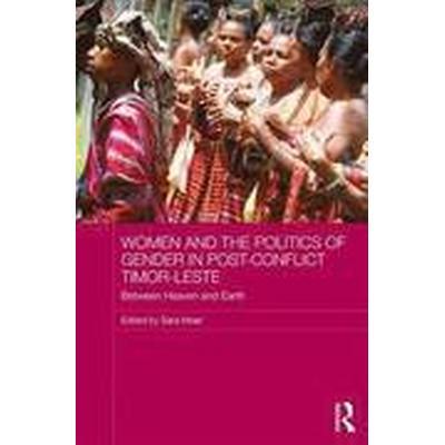 Women and the Politics of Gender in Post-Conflict Timor-Leste (Inbunden, 2016)