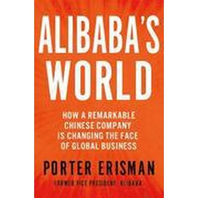 Alibaba's World: How a Remarkable Chinese Company Is Changing the Face of Global Business (Inbunden, 2015)