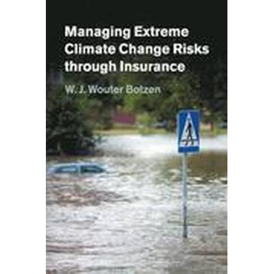 Managing Extreme Climate Change Risks through Insurance (Häftad, 2016)