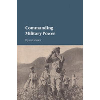Commanding Military Power (Häftad, 2016)