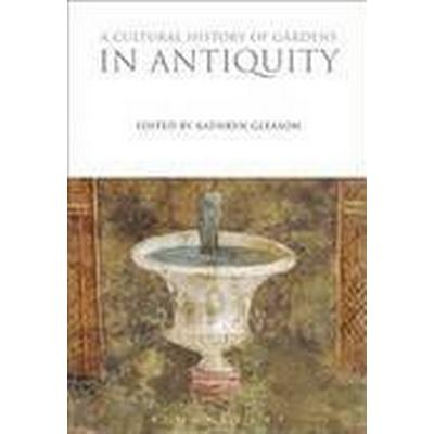 A Cultural History of Gardens in Antiquity (Häftad, 2016)