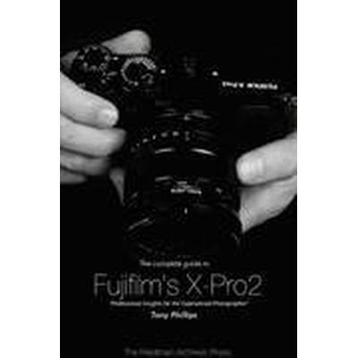 The Complete Guide to Fujifilm's X-Pro2 (B&;W Edition) (Häftad, 2016)