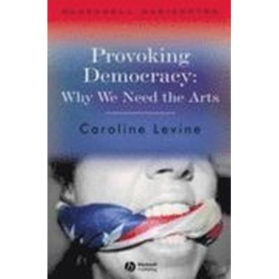 Provoking Democracy: Why We Need the Arts (, 2007)