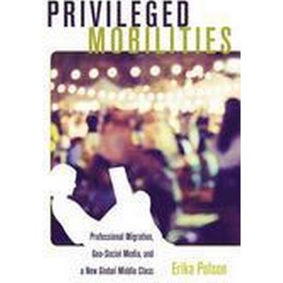 Privileged Mobilities (Häftad, 2016)