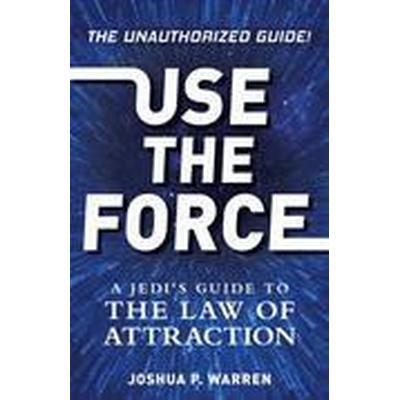 Use The Force (Häftad, 2015)