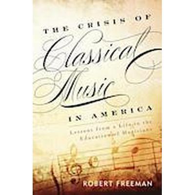 The Crisis of Classical Music in America (Häftad, 2014)