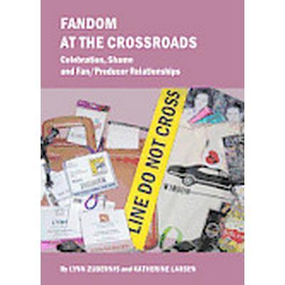 Fandom at the Crossroads: Celebration, Shame and Fan/Producer Relationships (Häftad, 2012)
