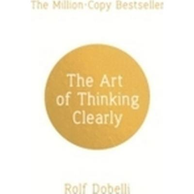 Art Of Thinking Clearly: Better Thinking, Better Decisions (Häftad, 2014)