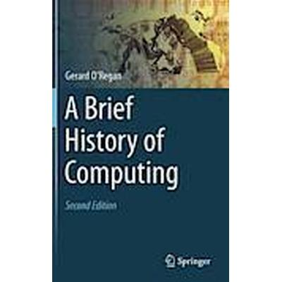 A Brief History of Computing 2nd Edition (Inbunden, 2012)