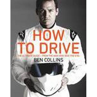 How to Drive: the Ultimate Guide, from the Man Who Was The Stig (Häftad, 2014)