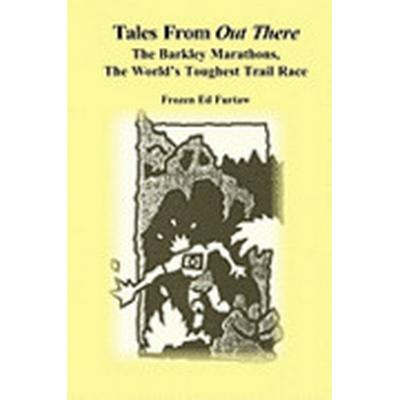 Tales from Out There: The Barkley Marathons, the World's Toughest Trail Race (Häftad, 2010)