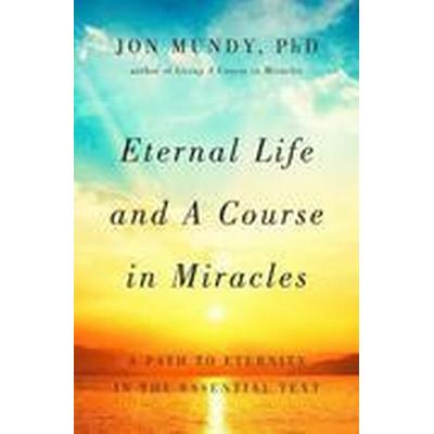 Eternal Life and a Course in Miracles (Inbunden, 2016)