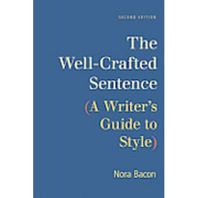 The Well-Crafted Sentence: A Writer's Guide to Style (Häftad, 2012)