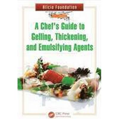 A Chef's Guide to Gelling, Thickening, and Emulsifying Agents (Inbunden, 2014)