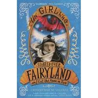 The Girl Who Soared Over Fairyland and Cut the Moon in Two (Häftad, 2014)