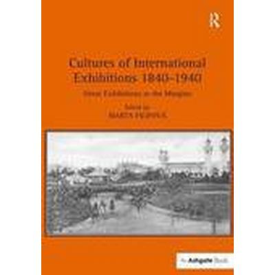 Cultures of International Exhibitions 1840-1940 (Inbunden, 2015)