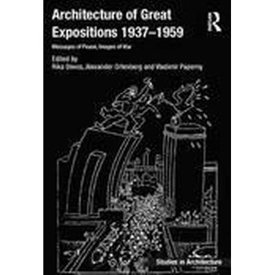 Architecture of Great Expositions 1937-1959 (Inbunden, 2015)