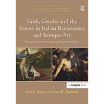 Faith, Gender and the Senses in Italian Renaissance and Baroque Art (Inbunden, 2015)