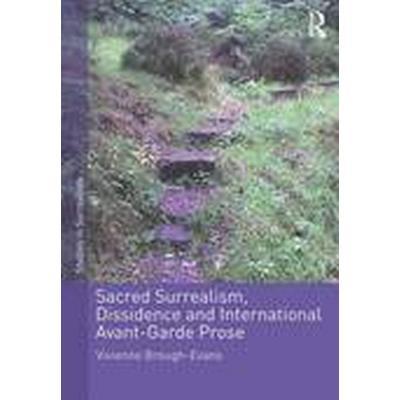 Sacred Surrealism, Dissidence and International Avant-Garde Prose (Inbunden, 2016)