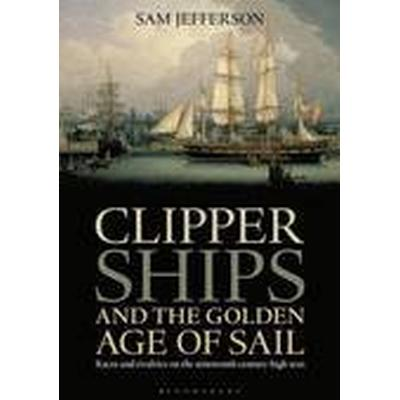 Clipper Ships and the Golden Age of Sail (Inbunden, 2014)