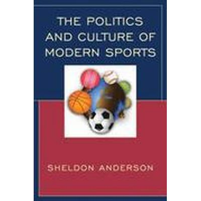 The Politics and Culture of Modern Sports (Inbunden, 2015)