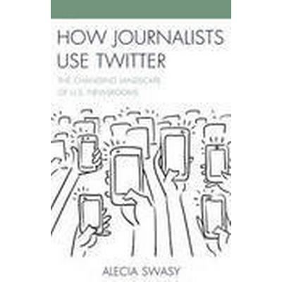 How Journalists Use Twitter (Inbunden, 2016)