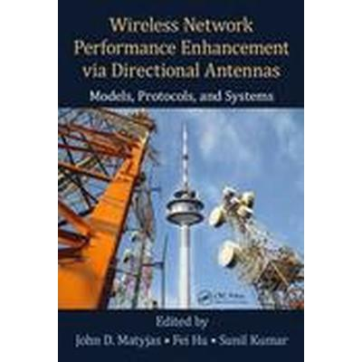 Wireless Network Performance Enhancement via Directional Antennas: Models, Protocols, and Systems (Inbunden, 2015)